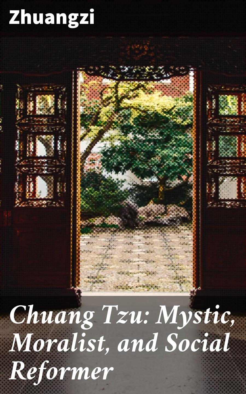 Zhuangzi Chuang Tzu: Mystic, Moralist, and Social Reformer полка xin chuang