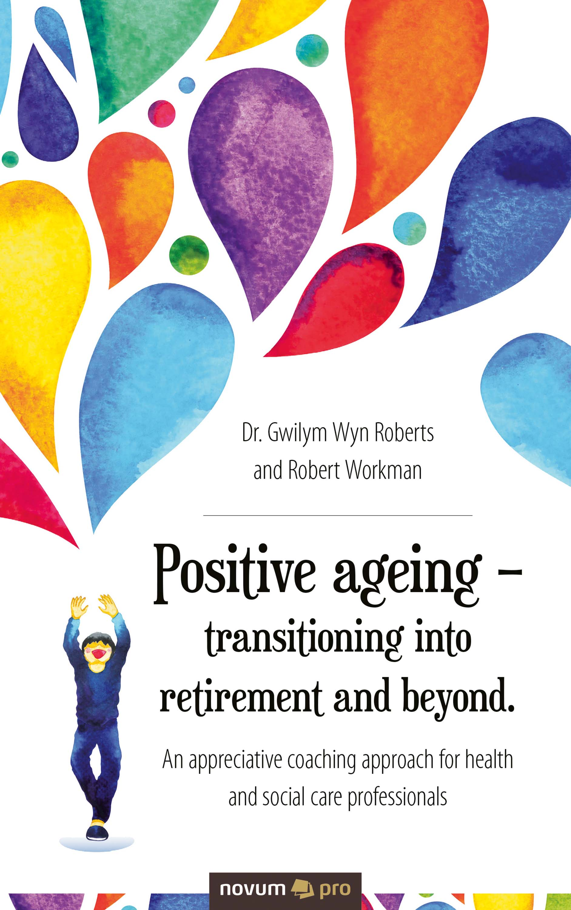 Dr. Gwilym Wyn Roberts and Robert Workman Positive ageing – transitioning into retirement and beyond.