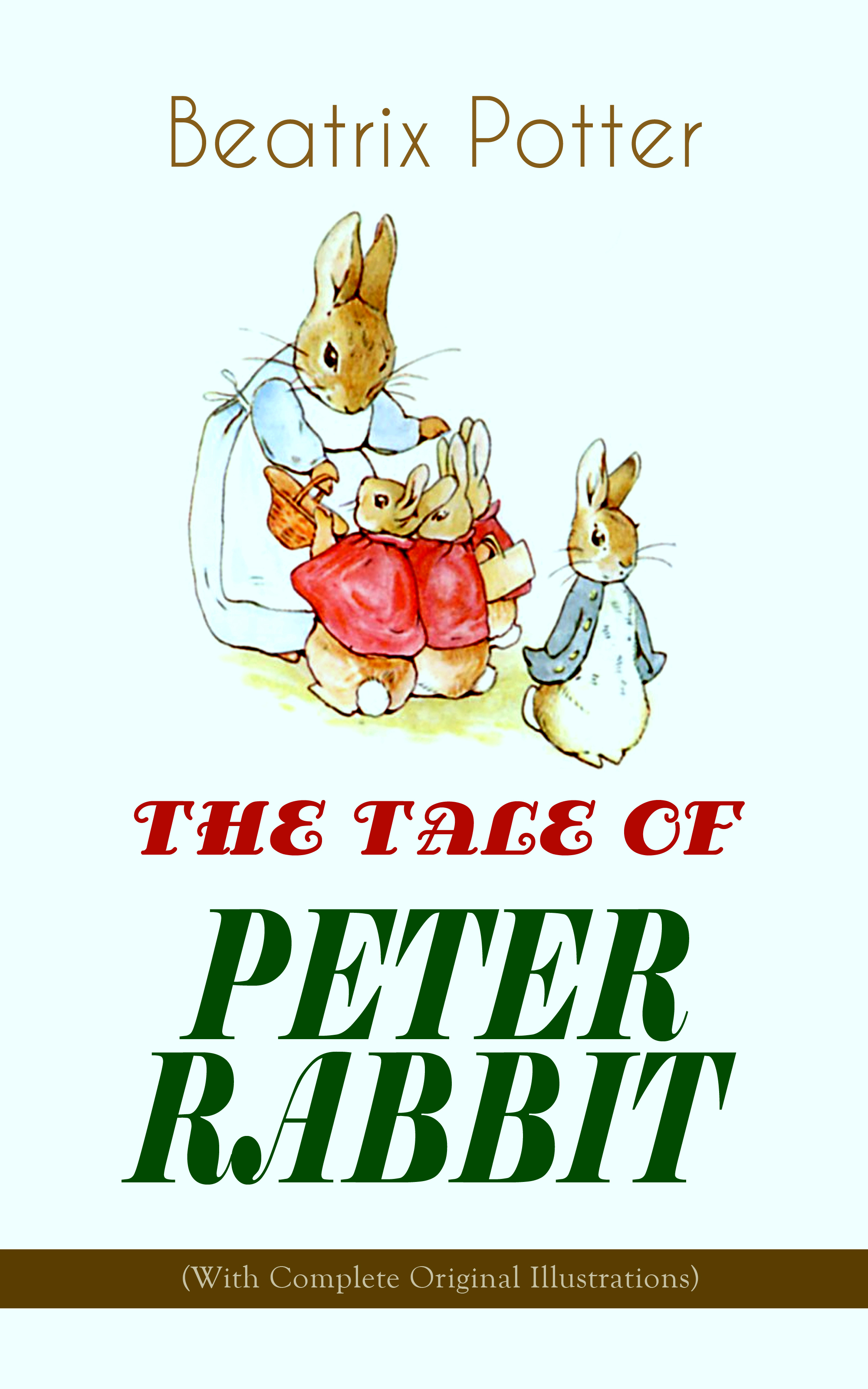 Beatrix Potter THE TALE OF PETER RABBIT (With Complete Original Illustrations) the complete adventures of peter rabbit