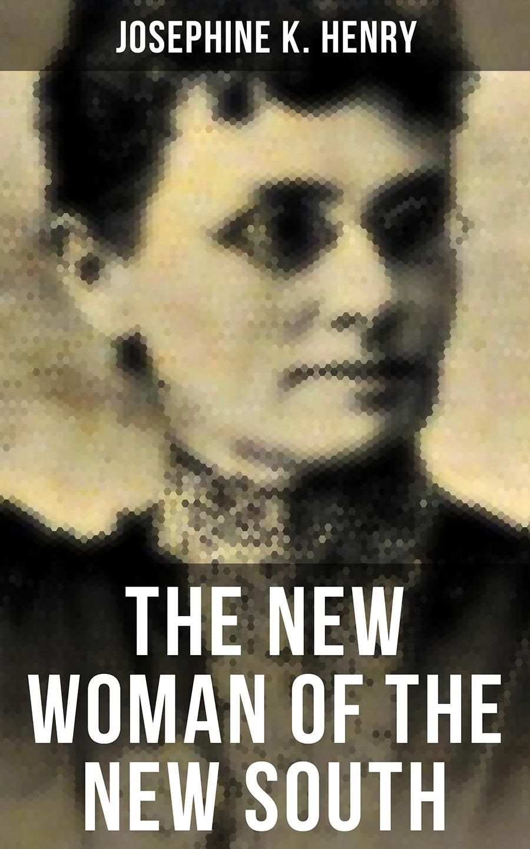 цена Josephine K. Henry THE NEW WOMAN OF THE NEW SOUTH онлайн в 2017 году