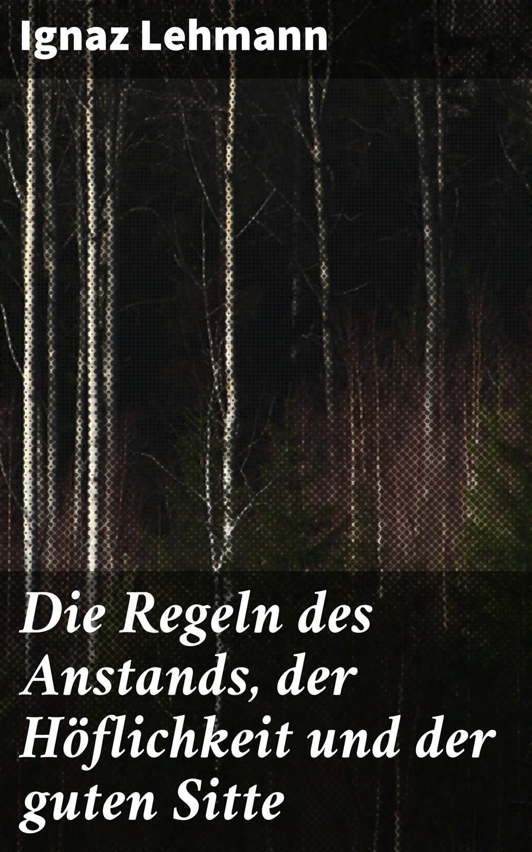 Ignaz Lehmann Die Regeln des Anstands, der Höflichkeit und der guten Sitte ignaz zollschan revision des judischen nationalismus german edition