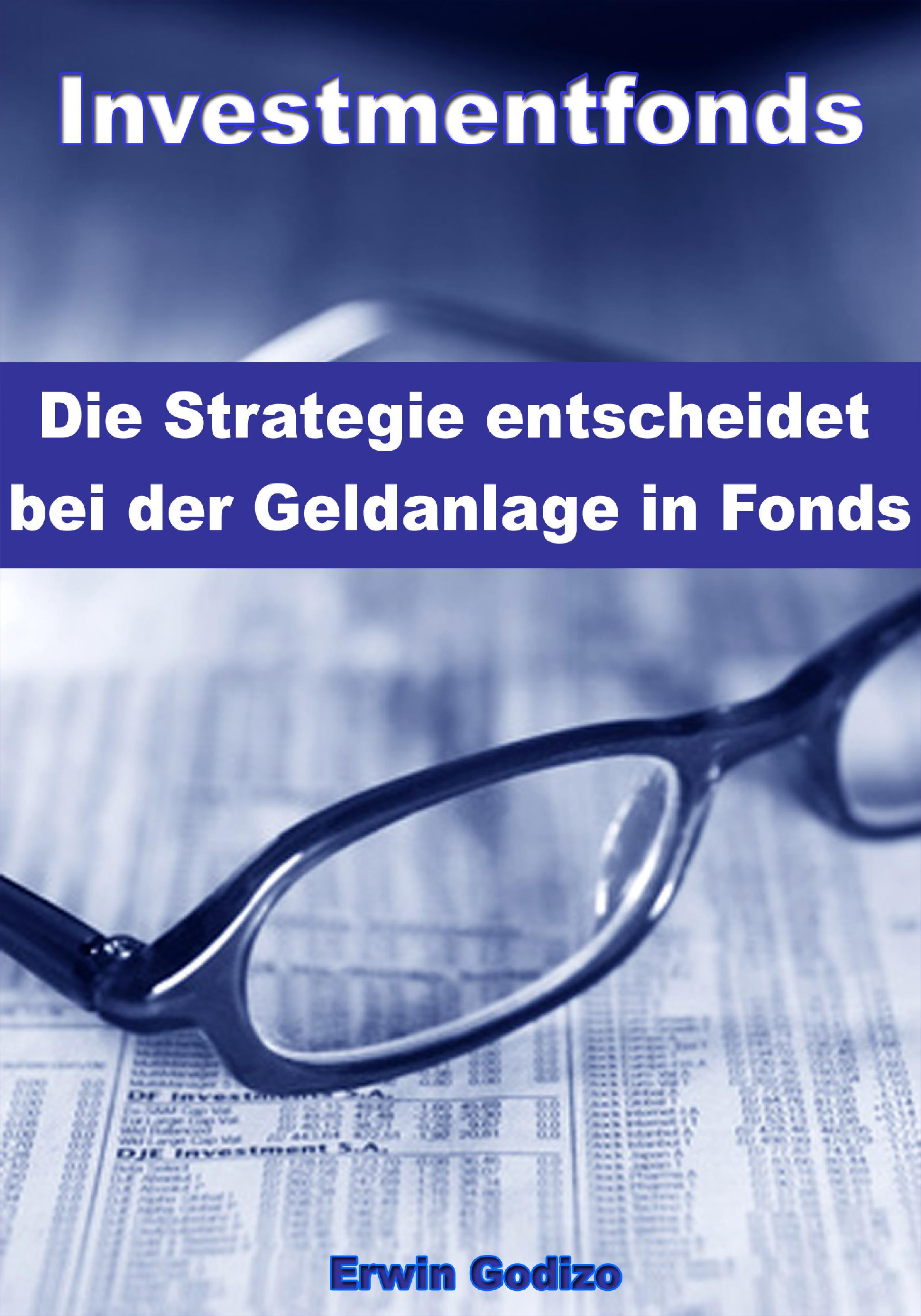 Erwin Godizo Investmentfonds – Die Strategie entscheidet bei der Geldanlage in Fonds sebastian boosen vergleich einer geldanlage in immobilien oder kapitalmarktprodukten