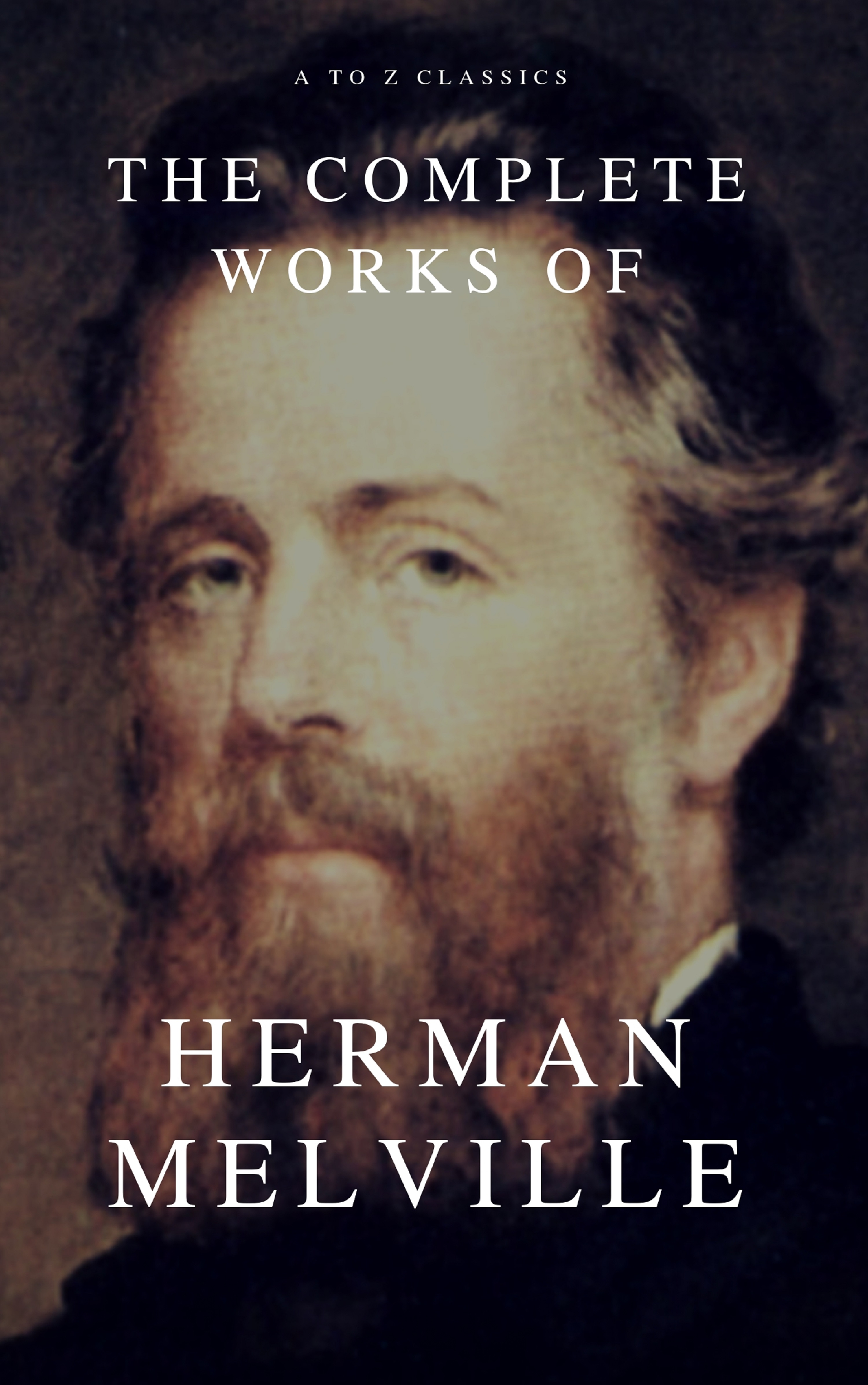 Herman Melville The Complete Works of Herman Melville (A to Z Classics) melville herman the apple tree table and other sketches