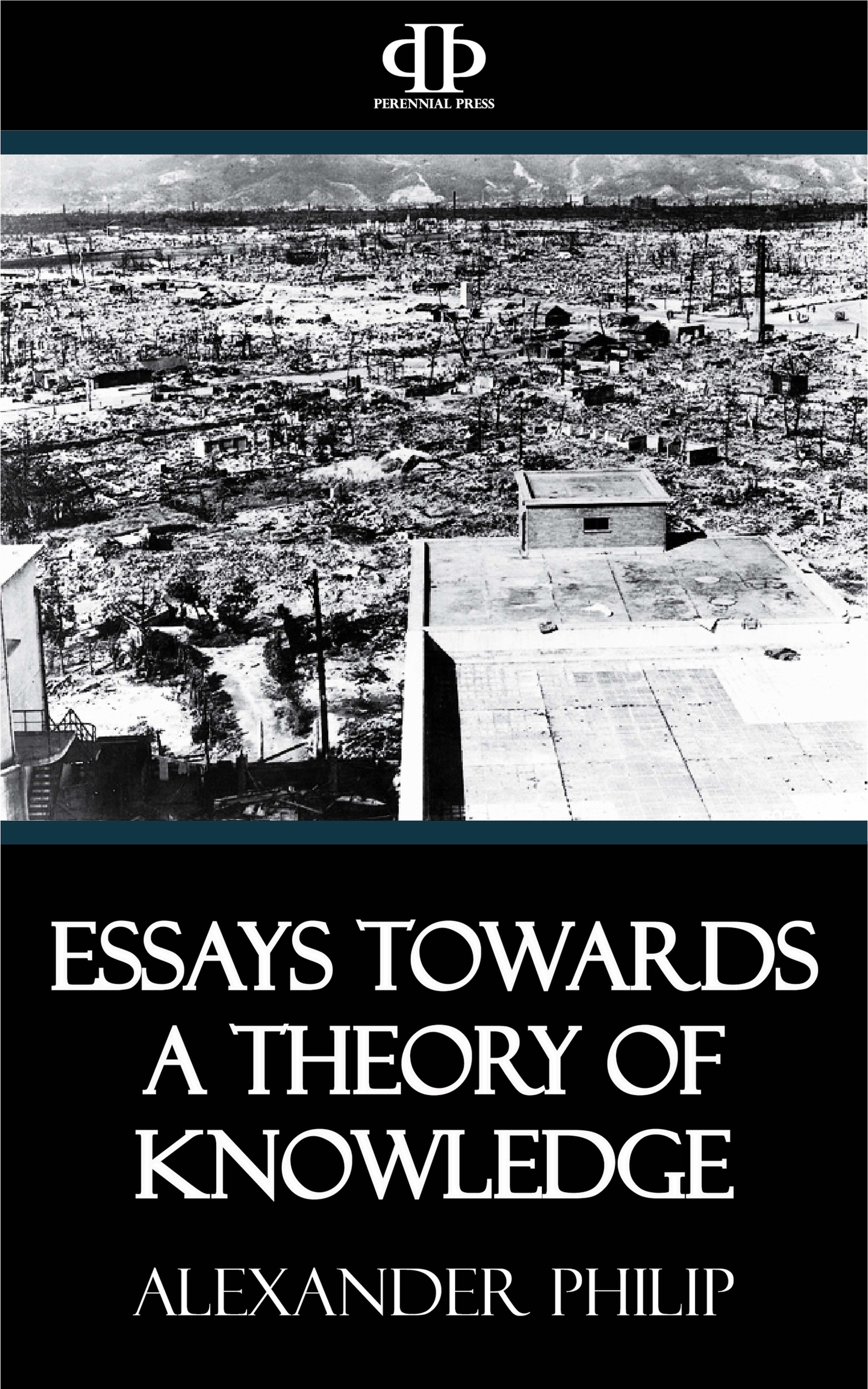 Alexander Bruce Philip Essays Towards a Theory of Knowledge