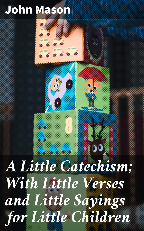Фото - John Mason A Little Catechism; With Little Verses and Little Sayings for Little Children поло print bar little dari