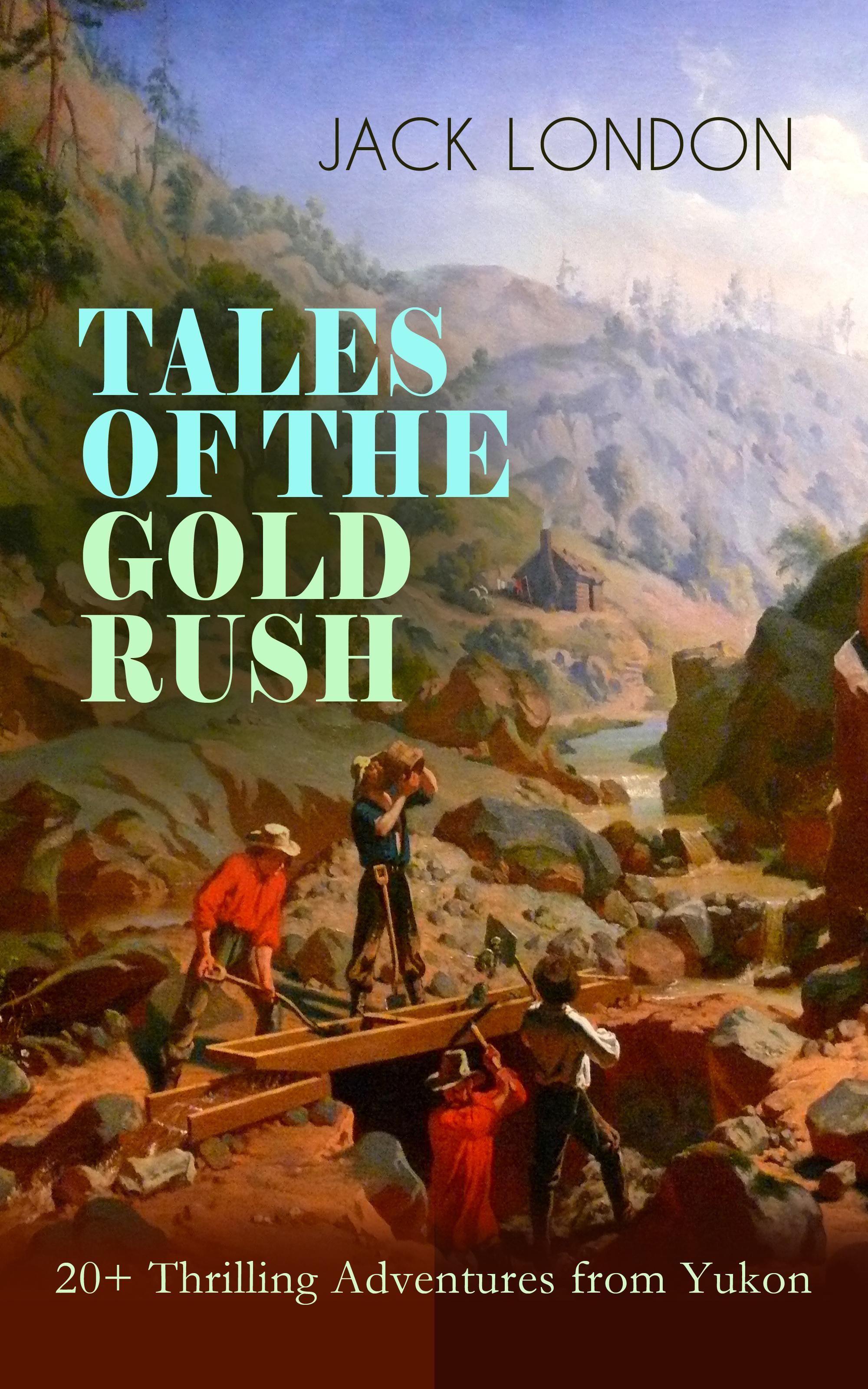 цена на Jack London TALES OF THE GOLD RUSH – 20+ Thrilling Adventures from Yukon