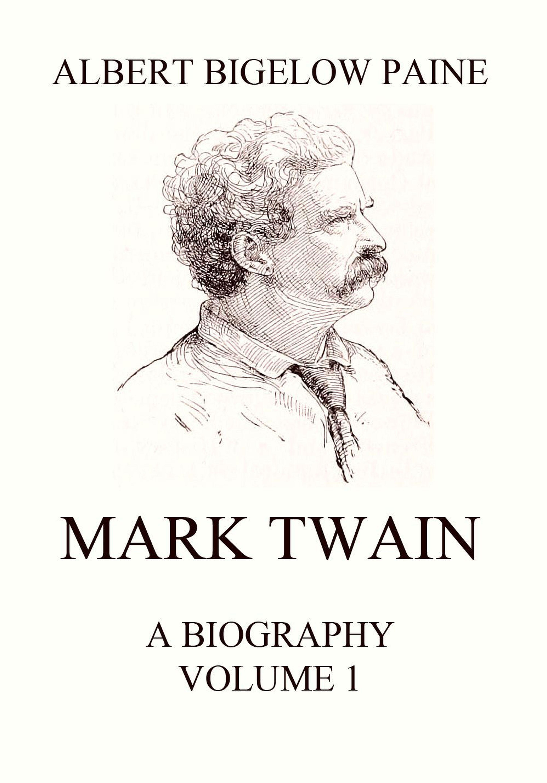 Albert Bigelow Paine Mark Twain: A Biography paine albert bigelow the tent dwellers
