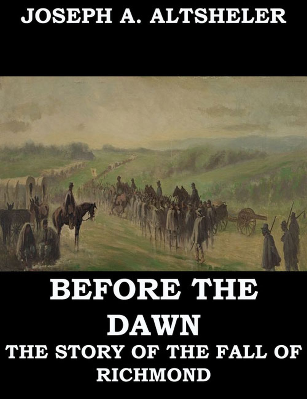 Joseph A. Altsheler Before the Dawn - A Story of the Fall of Richmond