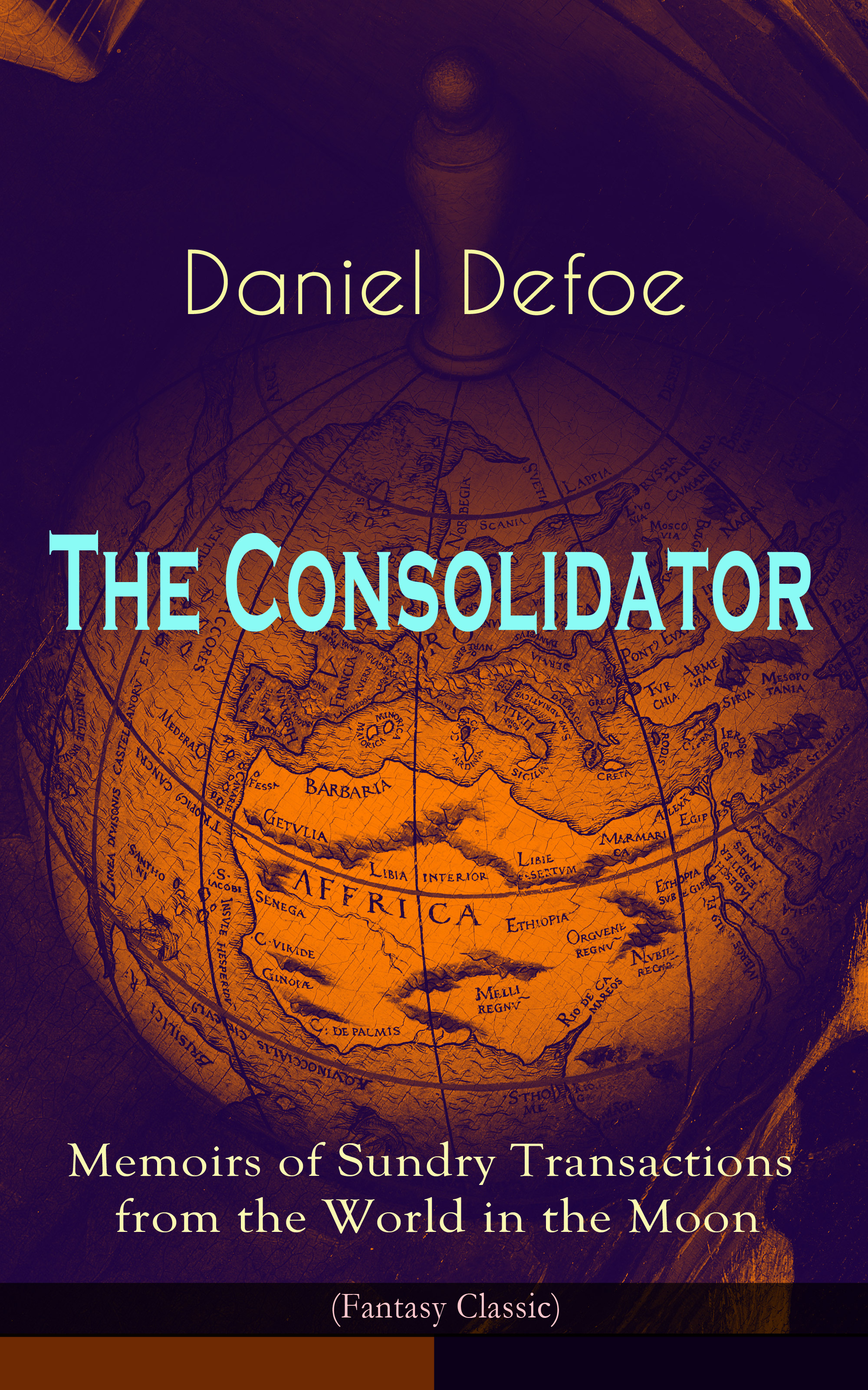 Daniel Defoe The Consolidator - Memoirs of Sundry Transactions from the World in the Moon (Fantasy Classic)