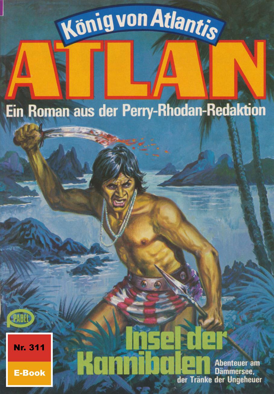 Clark Darlton Atlan 311: Insel der Kannibalen clark darlton atlan 364 der schwarze kontrolleur