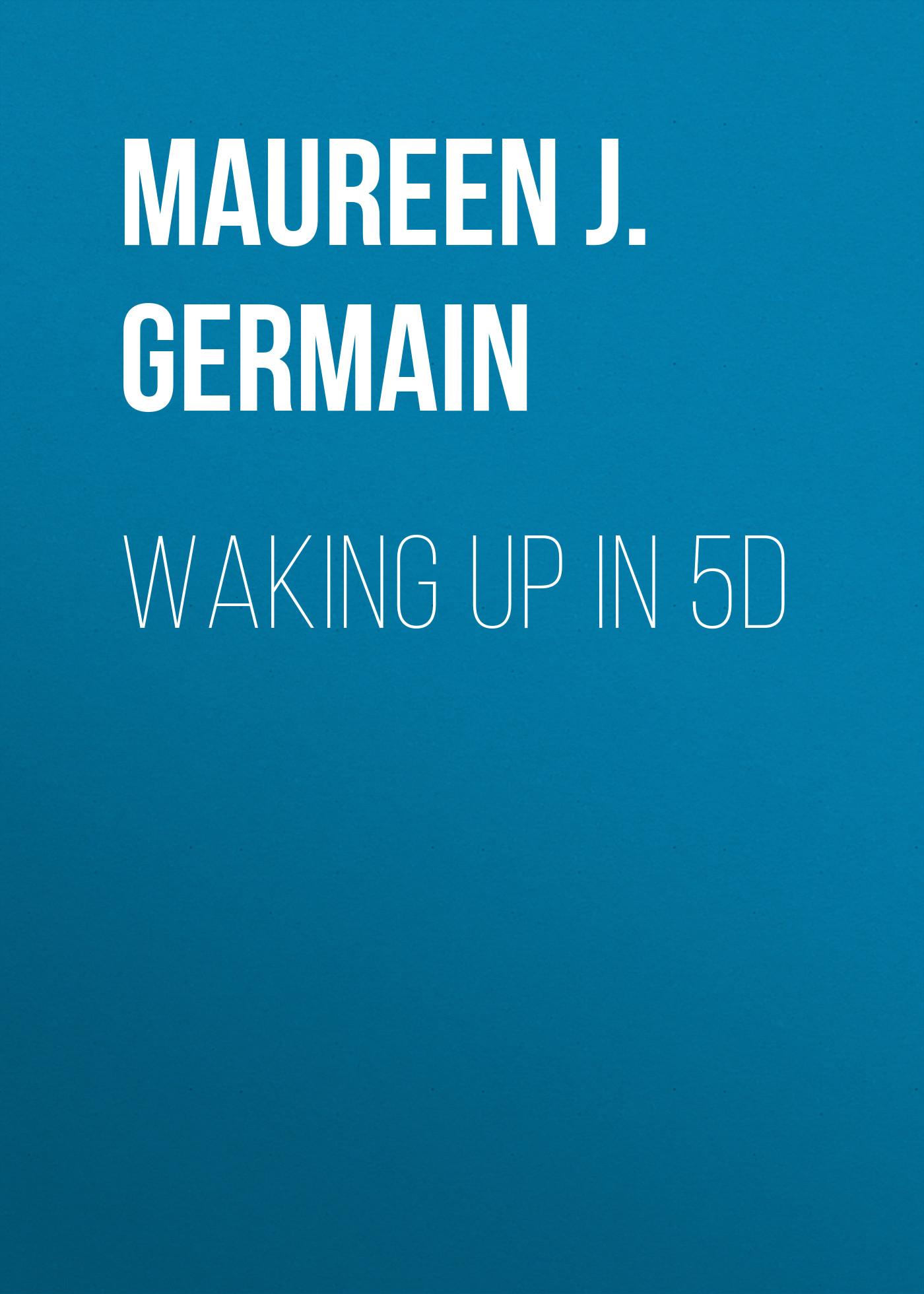 Maureen J. St. Germain Waking Up in 5D waking beauty