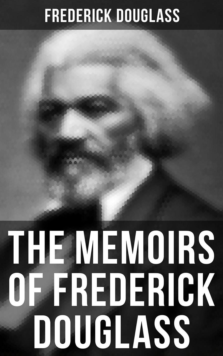 Frederick Douglass FREDERICK DOUGLASS: Narrative of the Life of Frederick Douglass, an American Slave & My Bondage and My Freedom (2 Memoirs in One Edition)