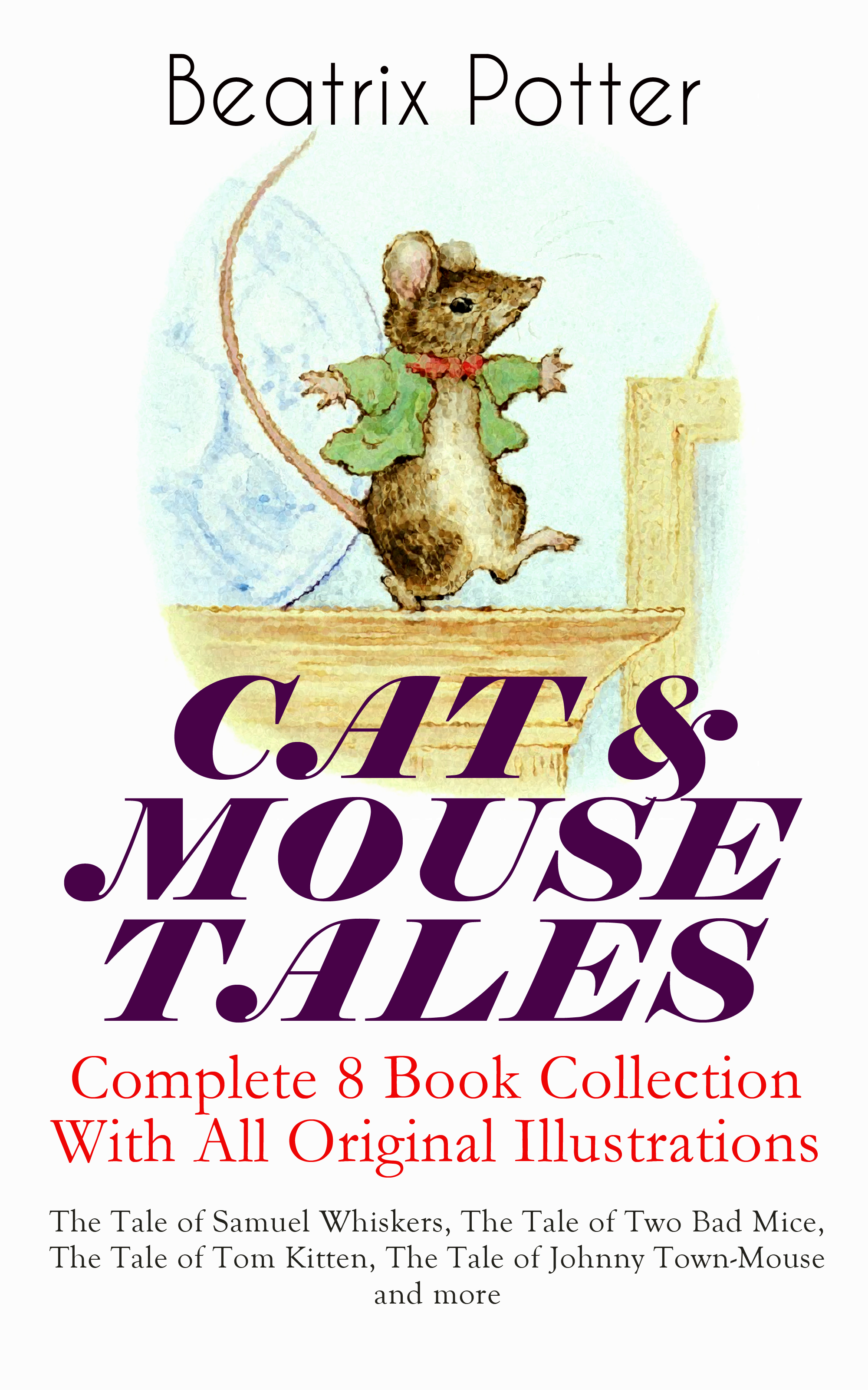 Beatrix Potter CAT & MOUSE TALES – Complete 8 Book Collection With All Original Illustrations: The Tale of Samuel Whiskers, The Tale of Two Bad Mice, The Tale of Tom Kitten, The Tale of Johnny Town-Mouse and more the killings tale