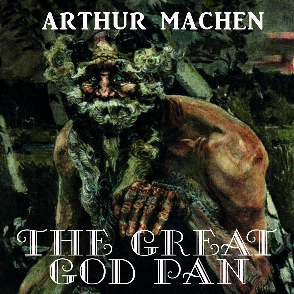 Arthur Machen The Great God Pan delonie shirley the great you in a great god