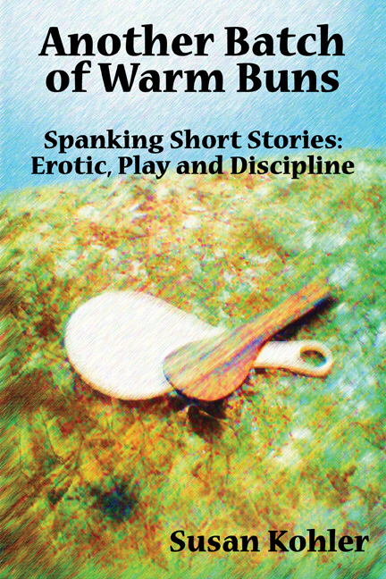 Susan Kohler Another Batch of Warm Buns: Spanking short stories of erotic, play and discipline f barham 1817 1893 zincke on the duty and the discipline of extemporary preaching
