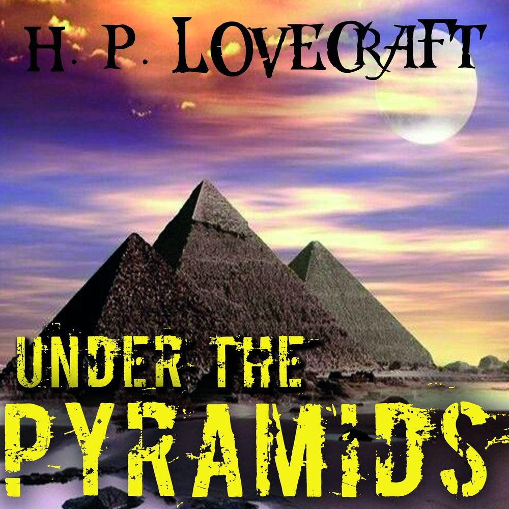 Говард Филлипс Лавкрафт Under the Pyramids c grobe rocked in the cradle of the deep with variation op 811