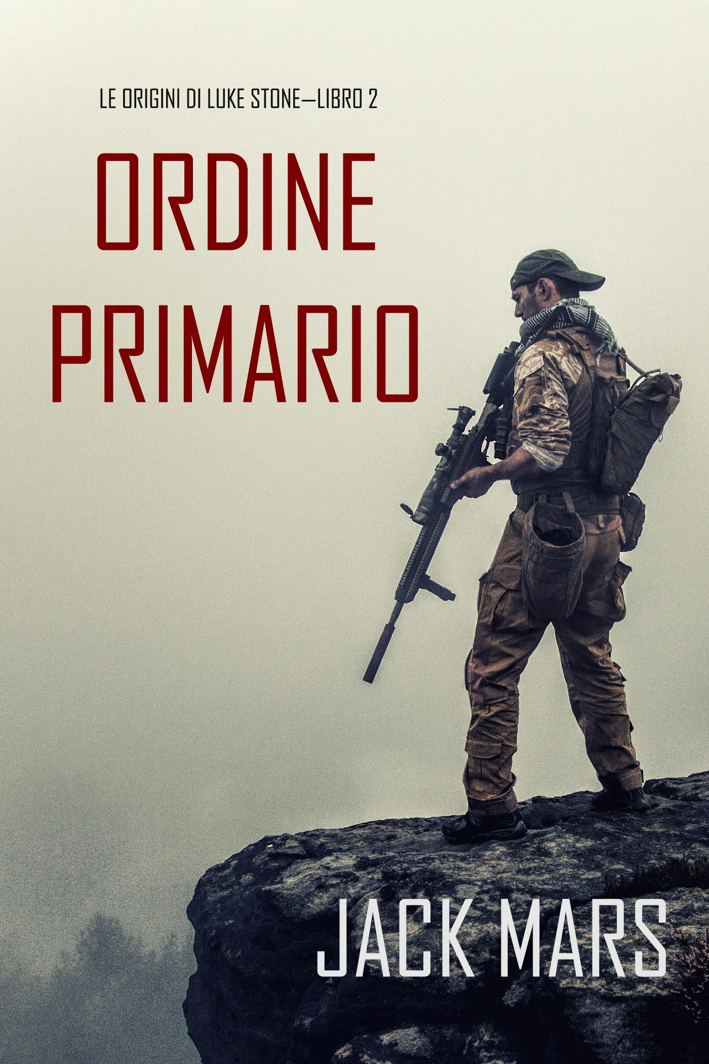 Джек Марс Comando Primario: Le Origini di Luke Stone—Libro #2 джек марс contro ogni nemico