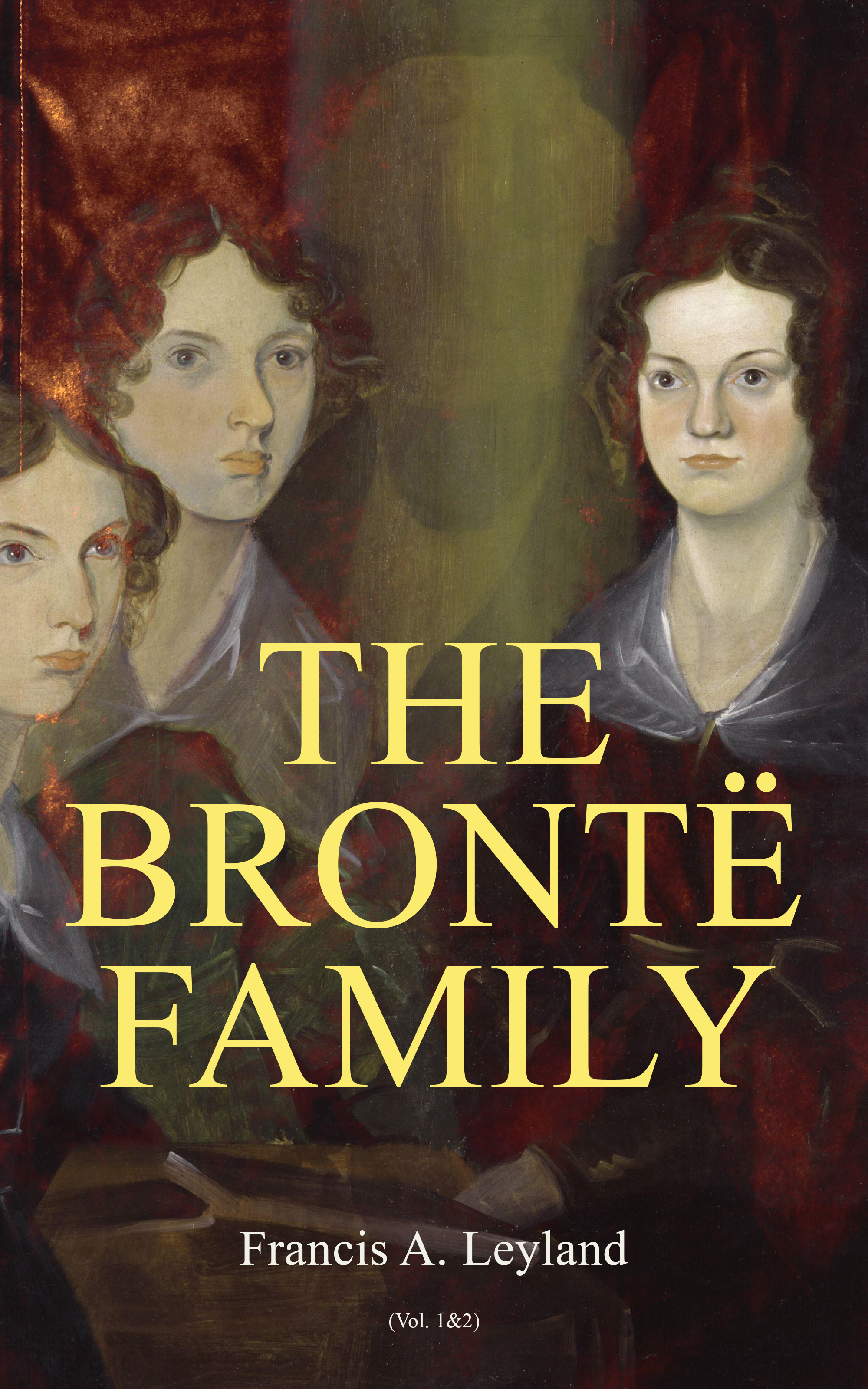 Francis A. Leyland The Brontë Family (Vol. 1&2) francis hare a full answer to the conduct of the allies to which is added some observations on the remarks on the barrier treaty