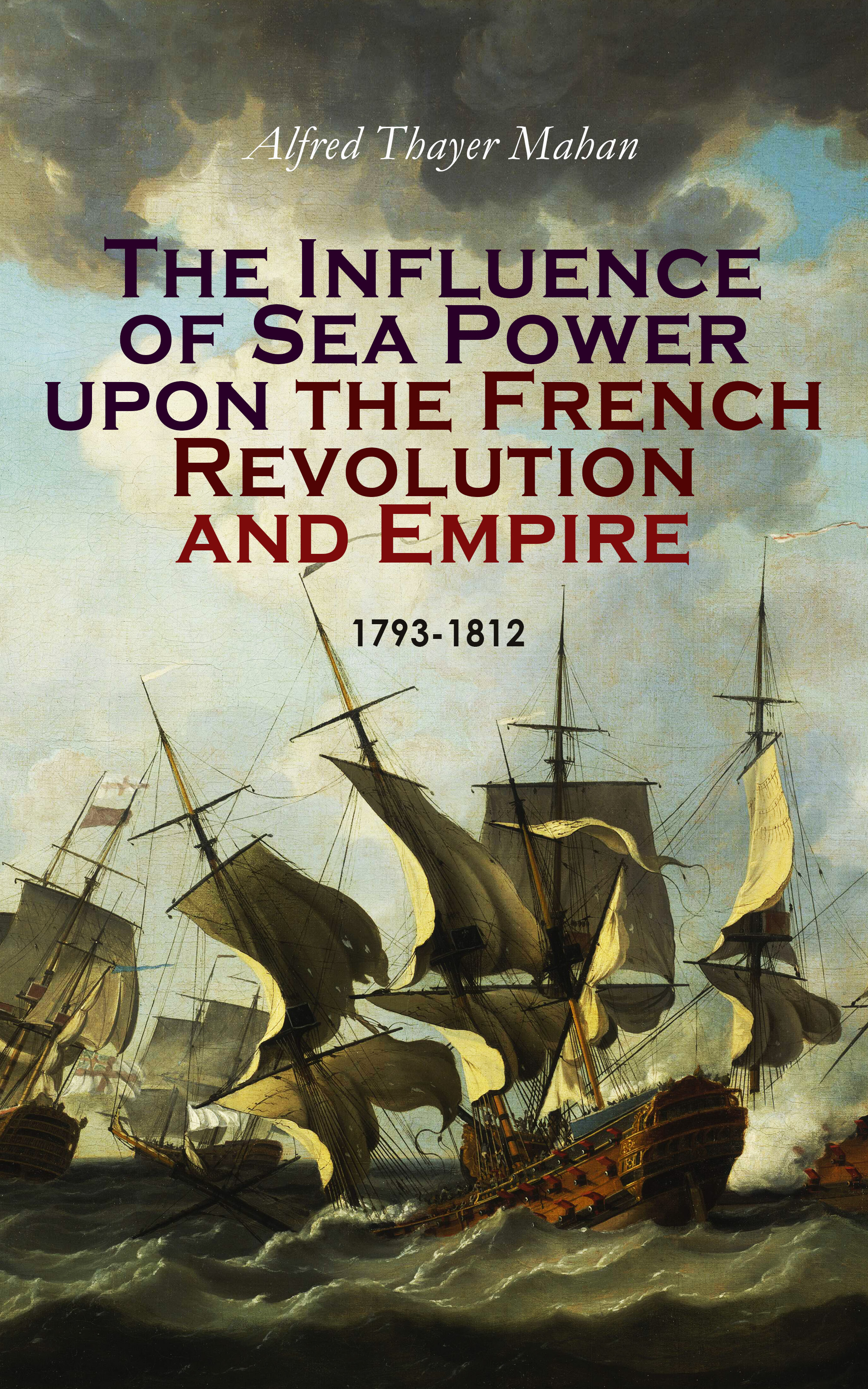 цена на Alfred Thayer Mahan The Influence of Sea Power upon the French Revolution and Empire: 1793-1812
