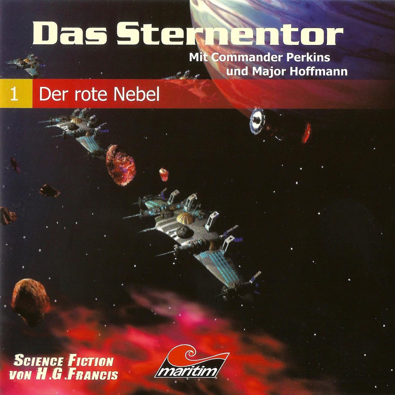 H. G. Francis Das Sternentor - Mit Commander Perkins und Major Hoffmann, Folge 1: Der rote Nebel das rote blumelein
