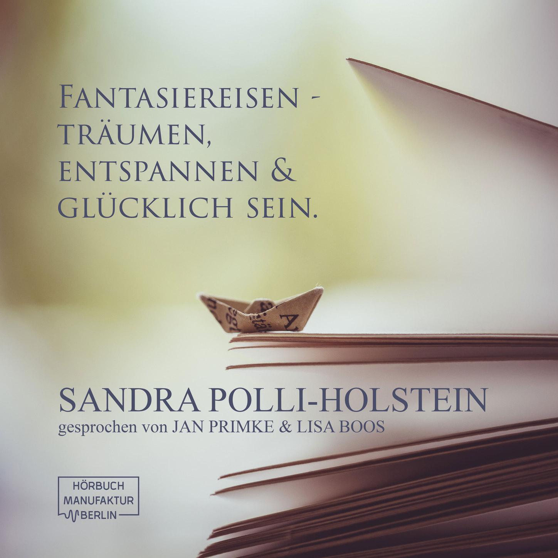Sandra Polli-Holstein Fantasiereisen - Träumen, Entspannen & Glücklich sein (ungekürzt) ботинки lolli l polli lolli l polli mp002xw0hxmc
