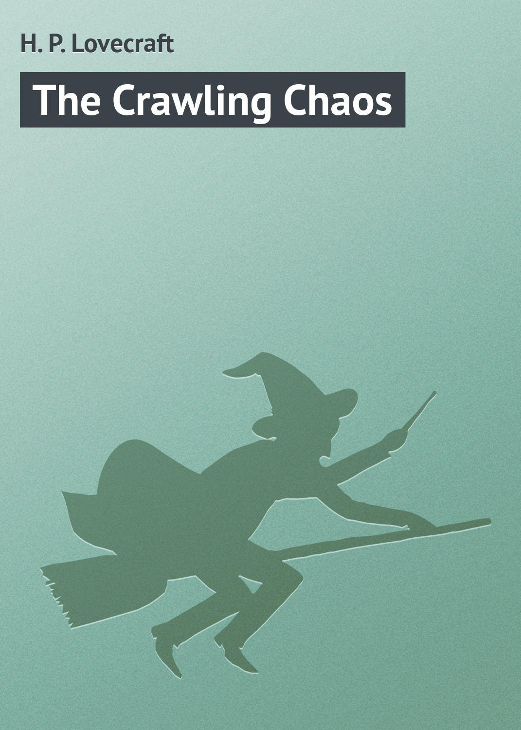 Howard Phillips Lovecraft The Crawling Chaos howard phillips lovecraft celephais