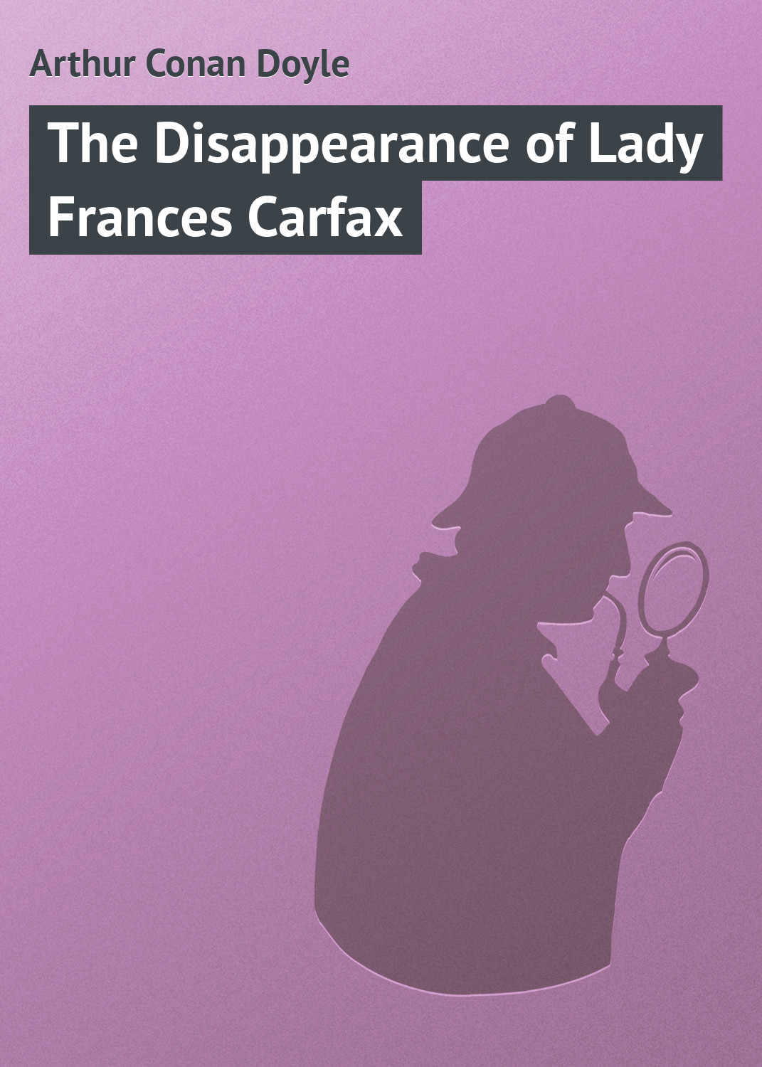 Артур Конан Дойл The Disappearance of Lady Frances Carfax the third generation of the whole intelligent large capacity without oil electric deep fryers xk301
