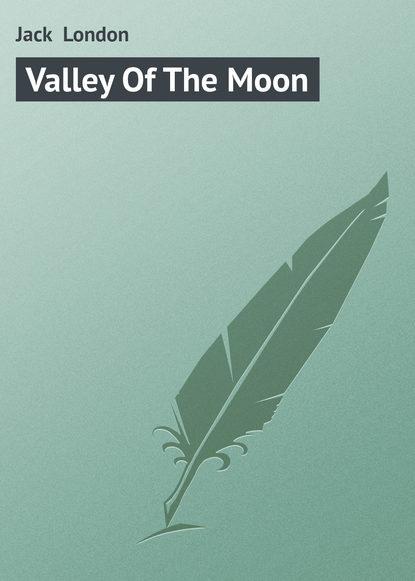 Джек Лондон Valley Of The Moon london j the valley of the moon