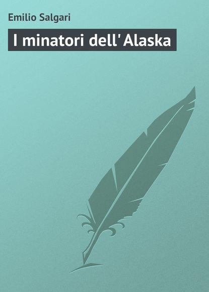 Фото - Emilio Salgari I minatori dell' Alaska emilio salgari il bramino dell assam