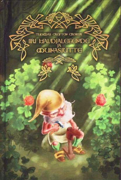 Thomas Crofton Croker Iiri haldjalegende ja muinasjutte eva luts nõiad ja hiiglased iiri muinasjutte