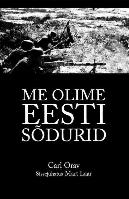 Carl Orav Me olime Eesti sõdurid mart laar me olime eesti sõdurid