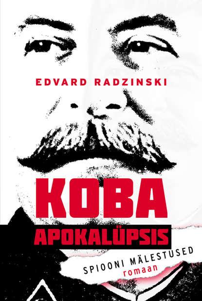 Эдвард Радзинский Koba apokalüpsis. Spiooni mälestused ilmar raamot mälestused