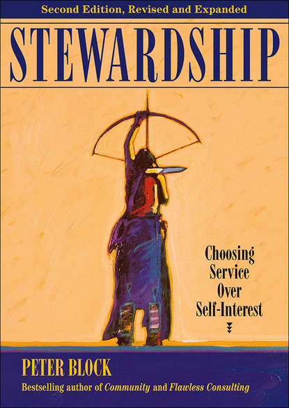 Peter Block Stewardship. Choosing Service Over Self-Interest peter block an other kingdom departing the consumer culture