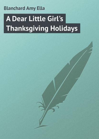 Blanchard Amy Ella A Dear Little Girl's Thanksgiving Holidays