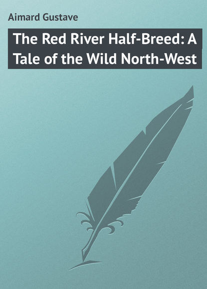 Gustave Aimard The Red River Half-Breed: A Tale of the Wild North-West detlef jens north west spain cruising companion
