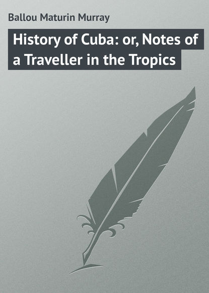 Ballou Maturin Murray History of Cuba: or, Notes of a Traveller in the Tropics ballou maturin murray due west or round the world in ten months
