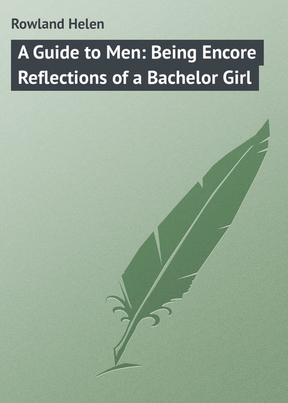 Фото - Rowland Helen A Guide to Men: Being Encore Reflections of a Bachelor Girl rowland helen the sayings of mrs solomon