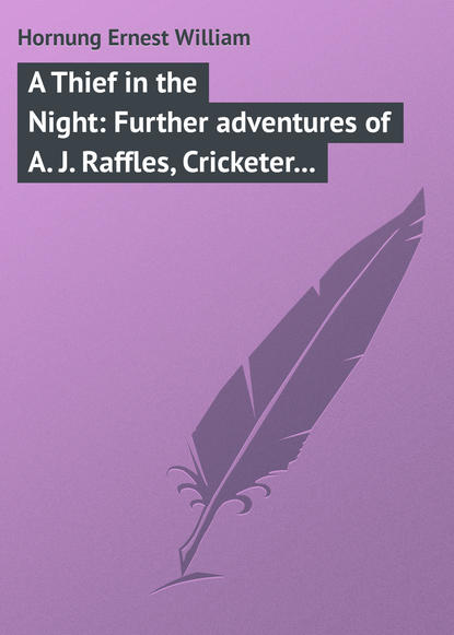 Hornung Ernest William A Thief in the Night: Further adventures of A. J. Raffles, Cricketer and Cracksman william ernest henley a book of verses