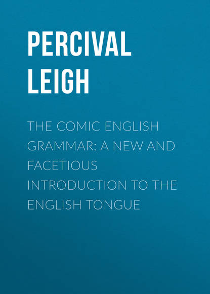 Leigh Percival The Comic English Grammar: A New And Facetious Introduction To The English Tongue leigh percival portraits of children of the mobility