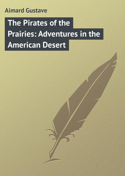 Gustave Aimard The Pirates of the Prairies: Adventures in the American Desert gustave aimard the frontiersmen