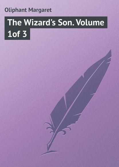 Маргарет Олифант The Wizard's Son. Volume 1of 3 маргарет олифант the sorceress volume 1 of 3