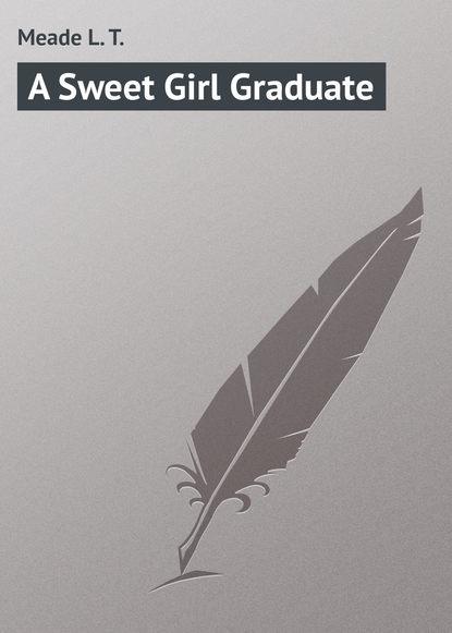Meade L. T. A Sweet Girl Graduate meade l t the school queens