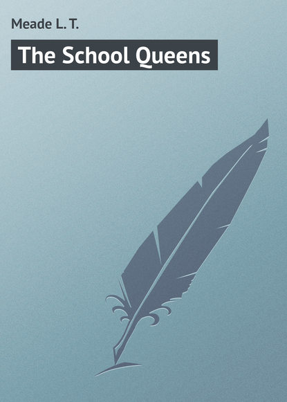 Фото - Meade L. T. The School Queens l t meade the rebel of the school