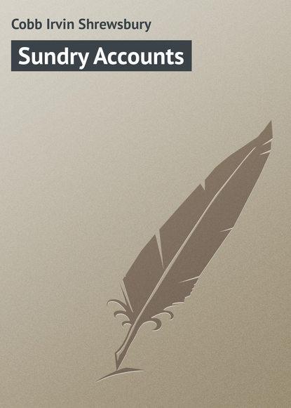 Cobb Irvin Shrewsbury Sundry Accounts irvin s cobb roughing it de luxe