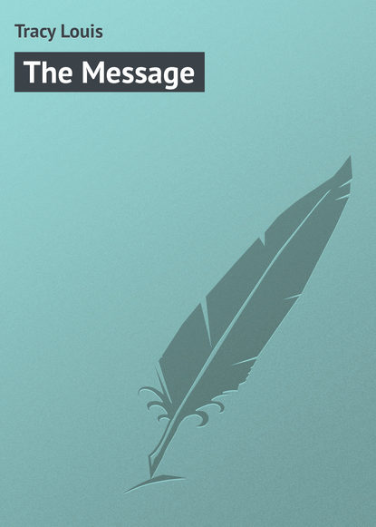 Фото - Tracy Louis The Message louis tracy british murder mysteries the louis tracy edition