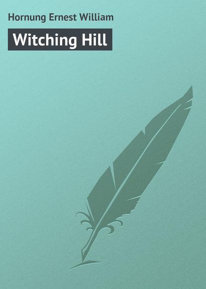 Hornung Ernest William Witching Hill hornung ernest william my lord duke
