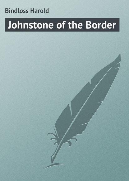 harold bindloss the dust of conflict Bindloss Harold Johnstone of the Border