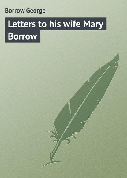 Borrow George Letters to his wife Mary Borrow недорого
