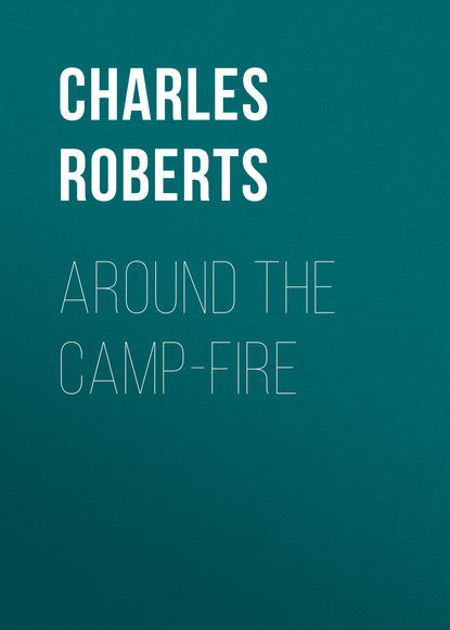 Roberts Charles G. D. Around the Camp-fire napolean d valeriano charles t r bohannan counter guerrilla operations the philippine experience