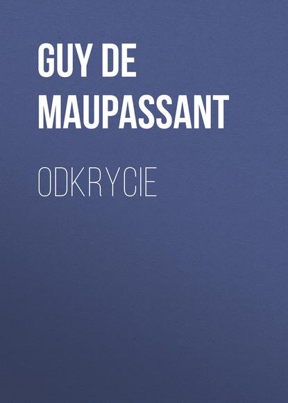 Ги де Мопассан — Odkrycie